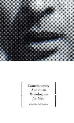 Contemporary American Monologues for Men - London, Todd (Editor)