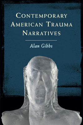 Contemporary American Trauma Narratives - Gibbs, Alan