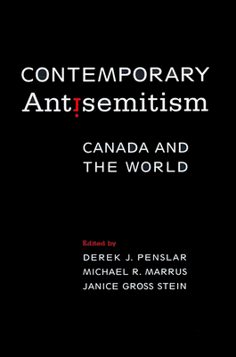 Contemporary Antisemitism: Canada and the World - Penslar, Derek J (Editor), and Marrus, Michael R (Editor), and Stein, Janice Gross (Editor)