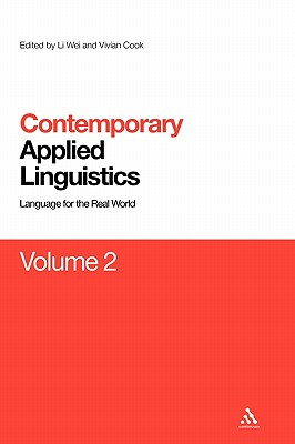 Contemporary Applied Linguistics Volume 2: Volume Two Linguistics for the Real World - Wei, Li (Editor), and Cook, Vivian (Editor)