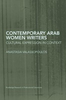 Contemporary Arab Women Writers: Cultural Expression in Context - Valassopoulos, Anastasia