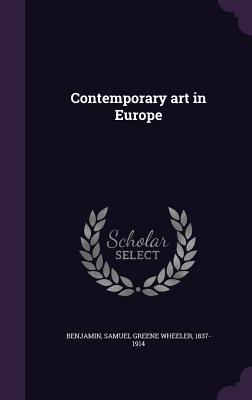 Contemporary Art in Europe - Benjamin, Samuel Greene Wheeler