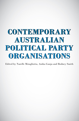 Contemporary Australian Political Party Organisation - Gauja, Anika (Editor), and Miragliotta, Narelle (Editor), and Smith, Rodney (Editor)