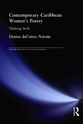Contemporary Caribbean Women's Poetry: Making Style - DeCaires Narain, Denise