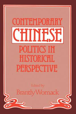 Contemporary Chinese Politics in Historical Perspective - Womack, Brantly (Editor), and Brantly, Womack (Editor)