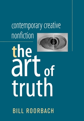 Contemporary Creative Nonfiction: The Art of Truth - Roorbach, Bill (Editor)