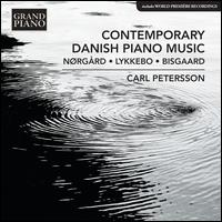 Contemporary Danish Piano Music: Nørgård, Lykkebo, Bisgaard - Carl Petersson (piano)