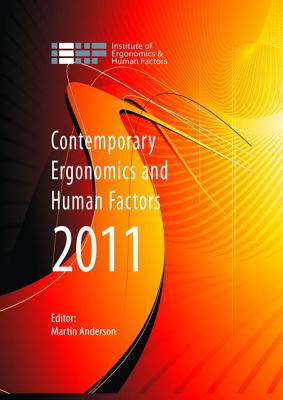 Contemporary Ergonomics and Human Factors 2011: Proceedings of the international conference on Ergonomics & Human Factors 2011, Stoke Rochford,Lincolnshire, 12-14 April 2011 - Anderson, Martin (Editor)