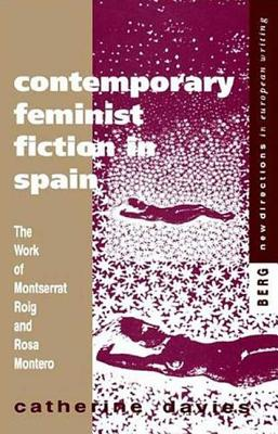 Contemporary Feminist Fiction in Spain - Davies, Catherine, and Davies, Catharine, and Flower, John A (Editor)