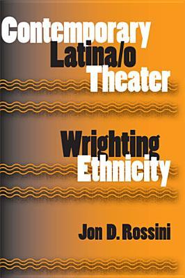 Contemporary Latina/O Theater: Wrighting Ethnicity - Rossini, Jon D