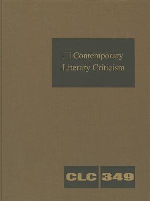 Contemporary Literary Criticism, Volume 349 - Gale (Creator)