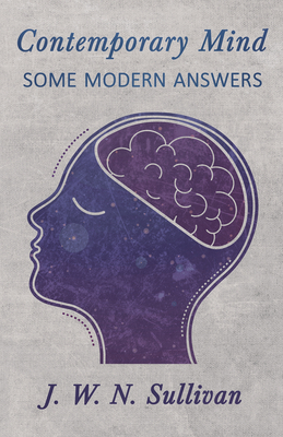 Contemporary Mind - Some Modern Answers - Sullivan, J W N