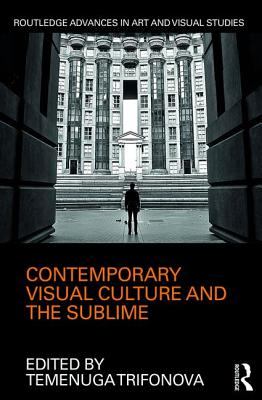 Contemporary Visual Culture and the Sublime - Trifonova, Temenuga (Editor)