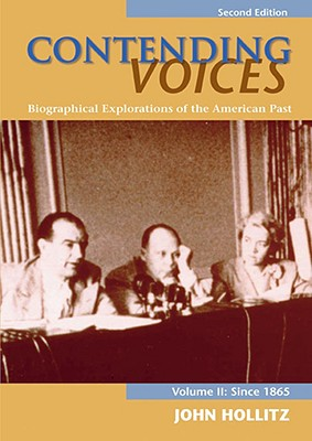 Contending Voices: Biographical Explorations of the American Past, Volume II: Since 1865 - Hollitz, and Hollitz, John Erwin