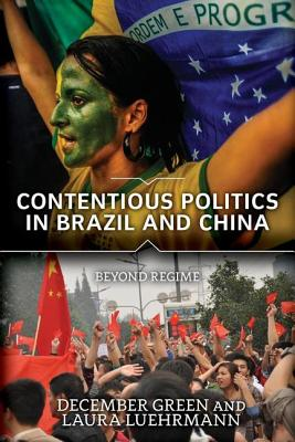Contentious Politics in Brazil and China: Beyond Regime - Green, December, and Luehrmann, Laura