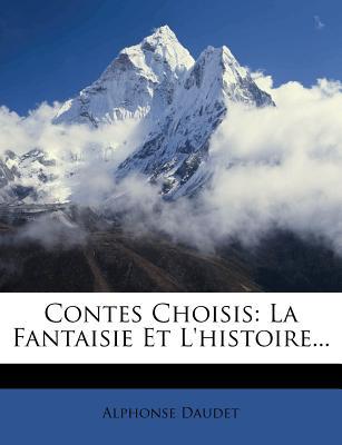 Contes Choisis: La Fantaisie Et L'Histoire... - Daudet, Alphonse