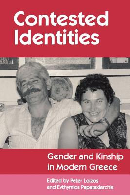 Contested Identities: Gender and Kinship in Modern Greece - Loizos, Peter (Editor), and Papataxiarchis, Evthymios (Editor), and Papataxiarchis, Evthmios (Editor)