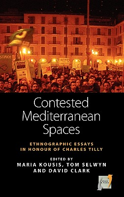 Contested Mediterranean Spaces: Ethnographic Essays in Honour of Charles Tilly - Kousis, Maria (Editor), and Selwyn, Tom (Editor), and Clark, David (Editor)