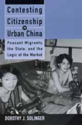 Contesting Citizenship in Urban China: Peasant Migrants - Solinger, Dorothy J
