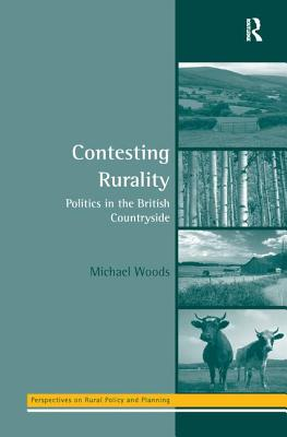 Contesting Rurality: Politics in the British Countryside - Woods, Michael