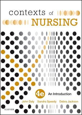 Contexts of Nursing - Daly, John, RN, BA, PhD, and Speedy, Sandra, RN, and Jackson, Debra, RN, PhD