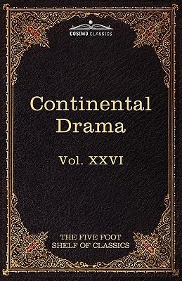 Continental Drama: The Five Foot Shelf of Classics, Vol. XXVI (in 51 Volumes) - Caldern De La Barca, Pedro, and Corneille, Pierre, and Eliot, Charles W (Editor)