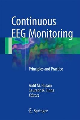 Continuous EEG Monitoring 2017: Principles and Practice - Husain, Aatif M. (Editor), and Sinha, Saurabh R. (Editor)