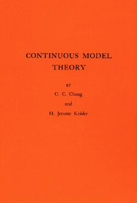 Continuous Model Theory - Chang, Chen Chung, and Keisler, H Jerome