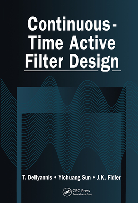 Continuous-Time Active Filter Design - Deliyannis, T, and Sun, Yichuang, Professor, and Fidler, J K