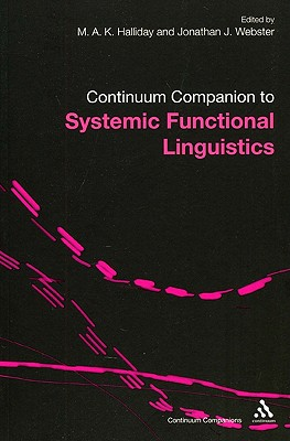 Continuum Companion to Systemic Functional Linguistics - Halliday, M. A. K. (Editor), and Webster, Jonathan J. (Editor)