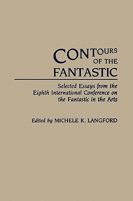 Contours of the Fantastic: Selected Essays from the Eighth International Conference on the Fantastic in the Arts - Langford, Michele