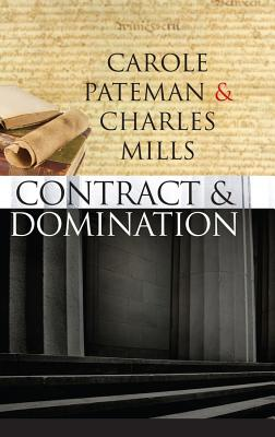 Contract and Domination - Pateman, Carole, and Mills, Charles, Professor