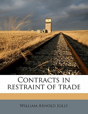 Contracts in Restraint of Trade - Jolly, William Arnold