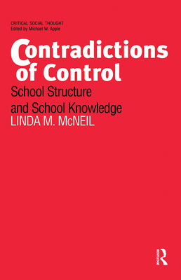 Contradictions of Control: School Structure and School Knowledge - McNeil, Linda M