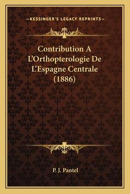Contribution A L'Orthopterologie de L'Espagne Centrale (1886) - Pantel, P J