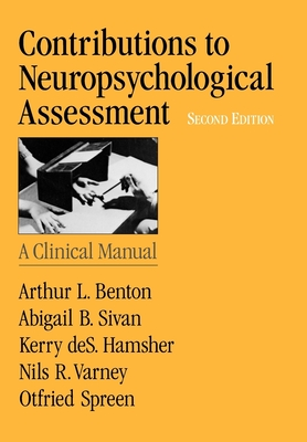 Contributions to Neuropsychological Assessment: A Clinical Manual - Benton, Arthur L, and Sivan, Abigail B, and Hamsher, Kerry Des