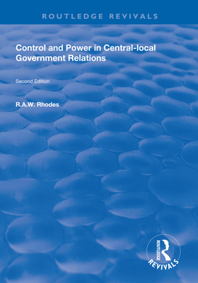 Control and Power in Central-local Government Relations - Rhodes, R.A.W.