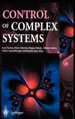 Control of Complex Systems - Aström, Karl J (Editor), and Albertos, Pedro (Editor), and Blanke, Mogens (Editor)