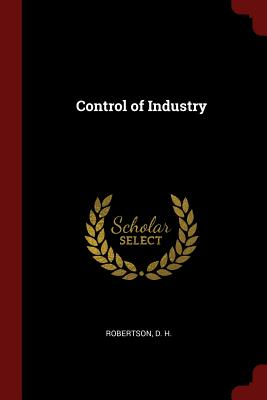 Control of Industry - Robertson, D H