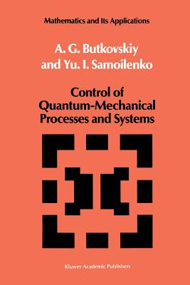 Control of Quantum-Mechanical Processes and Systems - Butkovskiy, A G