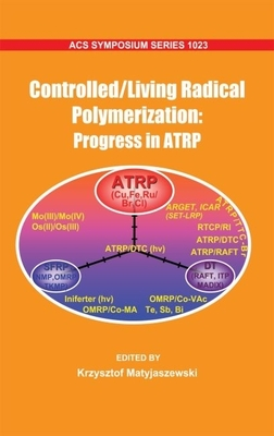 Controlled/Living Radical Polymerization: Progress in Atrp (Acs Symposium Series) -