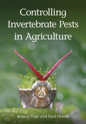 Controlling Invertebrate Pests in Agriculture - Page, Jessica, and Horne, Paul