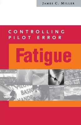 Controlling Pilot Error: Fatigue - Miller, James C, Dr.