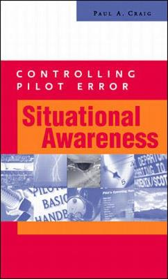 Controlling Pilot Error: Situational Awareness - Craig, Paul