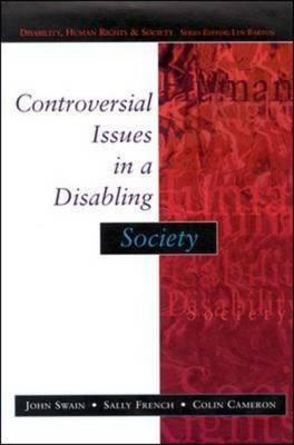 Controversial Issues in a Disabling Society - French, Sally, and Cameron, Colin, and Swain, John, Professor