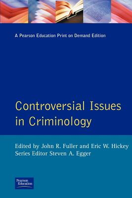 Controversial Issues in Criminology - Fuller, John Randolph, and Hickey, Eric W, Dr., and Egger, Steven A