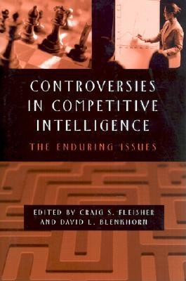 Controversies in Competitive Intelligence: The Enduring Issues - Fleisher, Craig (Editor), and Blenkhorn, David (Editor)