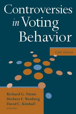 Controversies in Voting Behavior - Niemi, Richard G (Editor), and Weisberg, Herbert F (Editor), and Kimball, David C (Editor)