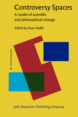 Controversy Spaces: A model of scientific and philosophical change - Nudler, Oscar (Editor)