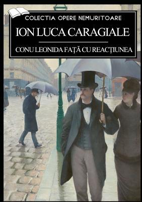Conu Leonida Fa Cu Reaciunea - Caragiale, Ion Luca